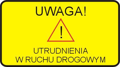 UWAGA, BĘDĄ UTRUDNIENIA W RUCHU!
